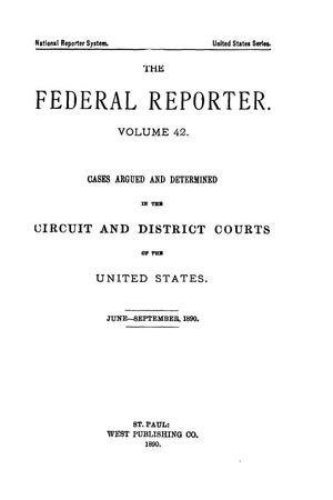 The Federal Reporter. Volume 42: Cases Argued and Determined in the Circuit and District Courts of the United States. June-September, 1890.