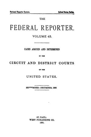Primary view of object titled 'The Federal Reporter. Volume 43: Cases Argued and Determined in the Circuit and District Courts of the United States. September-December, 1890.'.