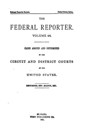 The Federal Reporter. Volume 44: Cases Argued and Determined in the Circuit and District Courts of the United States. December, 1890-March, 1891.