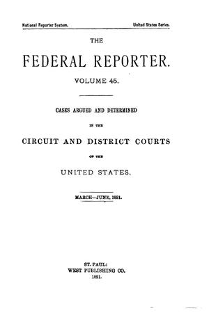 Primary view of The Federal Reporter. Volume 45: Cases Argued and Determined in the Circuit and District Courts of the United States. March-June, 1891.