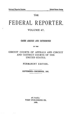 Primary view of object titled 'The Federal Reporter. Volume 47: Cases Argued and Determined in the Circuit Courts of Appeals and Circuit and District Courts of the United States. September-December, 1891.'.