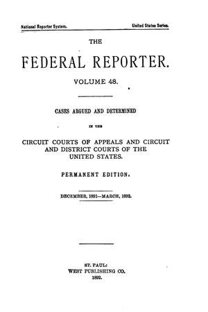 Primary view of The Federal Reporter. Volume 48: Cases Argued and Determined in the Circuit Courts of Appeals and Circuit and District Courts of the United States. December, 1891-March, 1892.