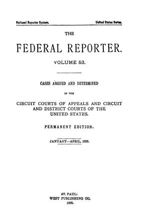 Primary view of object titled 'The Federal Reporter. Volume 53 Cases Argued and Determined in the Circuit Courts of Appeals and Circuit and District Courts of the United States. January-April, 1893.'.