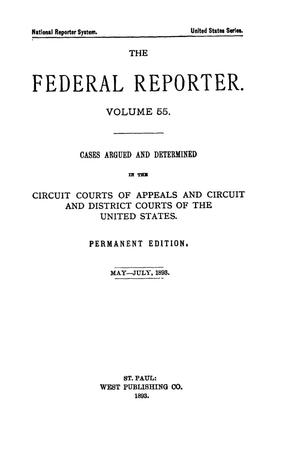 Primary view of object titled 'The Federal Reporter. Volume 55 Cases Argued and Determined in the Circuit Courts of Appeals and Circuit and District Courts of the United States. May-July, 1893.'.