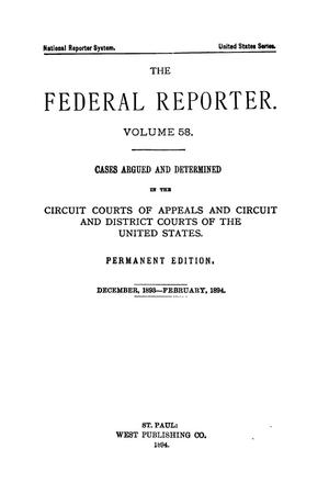 Primary view of object titled 'The Federal Reporter. Volume 58 Cases Argued and Determined in the Circuit Courts of Appeals and Circuit and District Courts of the United States. December, 1893-February, 1894.'.