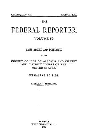 Primary view of The Federal Reporter. Volume 59 Cases Argued and Determined in the Circuit Courts of Appeals and Circuit and District Courts of the United States. February-April, 1894.