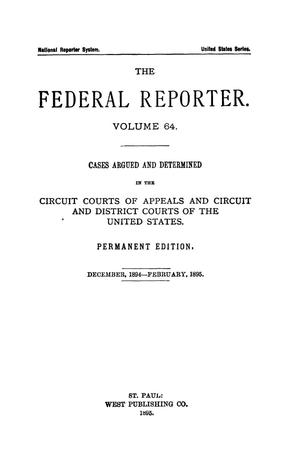 Primary view of The Federal Reporter. Volume 64 Cases Argued and Determined in the Circuit Courts of Appeals and Circuit and District Courts of the United States. December, 1894-February, 1895.