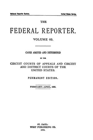 Primary view of object titled 'The Federal Reporter. Volume 65 Cases Argued and Determined in the Circuit Courts of Appeals and Circuit and District Courts of the United States. February-April, 1895.'.