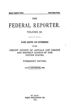Primary view of object titled 'The Federal Reporter. Volume 68 Cases Argued and Determined in the Circuit Courts of Appeals and Circuit and District Courts of the United States. July-September, 1895.'.
