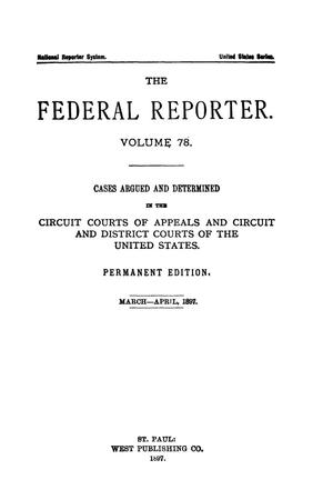 Primary view of The Federal Reporter. Volume 78 Cases Argued and Determined in the Circuit Courts of Appeals and Circuit and District Courts of the United States. March-April, 1897.