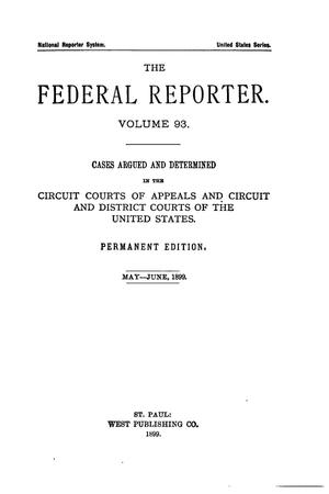 Primary view of The Federal Reporter. Volume 93 Cases Argued and Determined in the Circuit Courts of Appeals and Circuit and District Courts of the United States. May-June, 1899.
