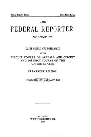 Primary view of object titled 'The Federal Reporter. Volume 97 Cases Argued and Determined in the Circuit Courts of Appeals and Circuit and District Courts of the United States. November, 1899-January, 1900.'.