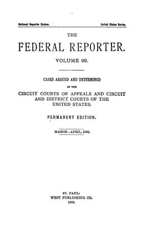 Primary view of object titled 'The Federal Reporter. Volume 99 Cases Argued and Determined in the Circuit Courts of Appeals and Circuit and District Courts of the United States. March-April, 1900.'.
