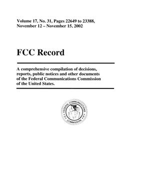 Primary view of object titled 'FCC Record, Volume 17, No. 31, Pages 22649 to 23388, November 12 - November 15, 2002'.