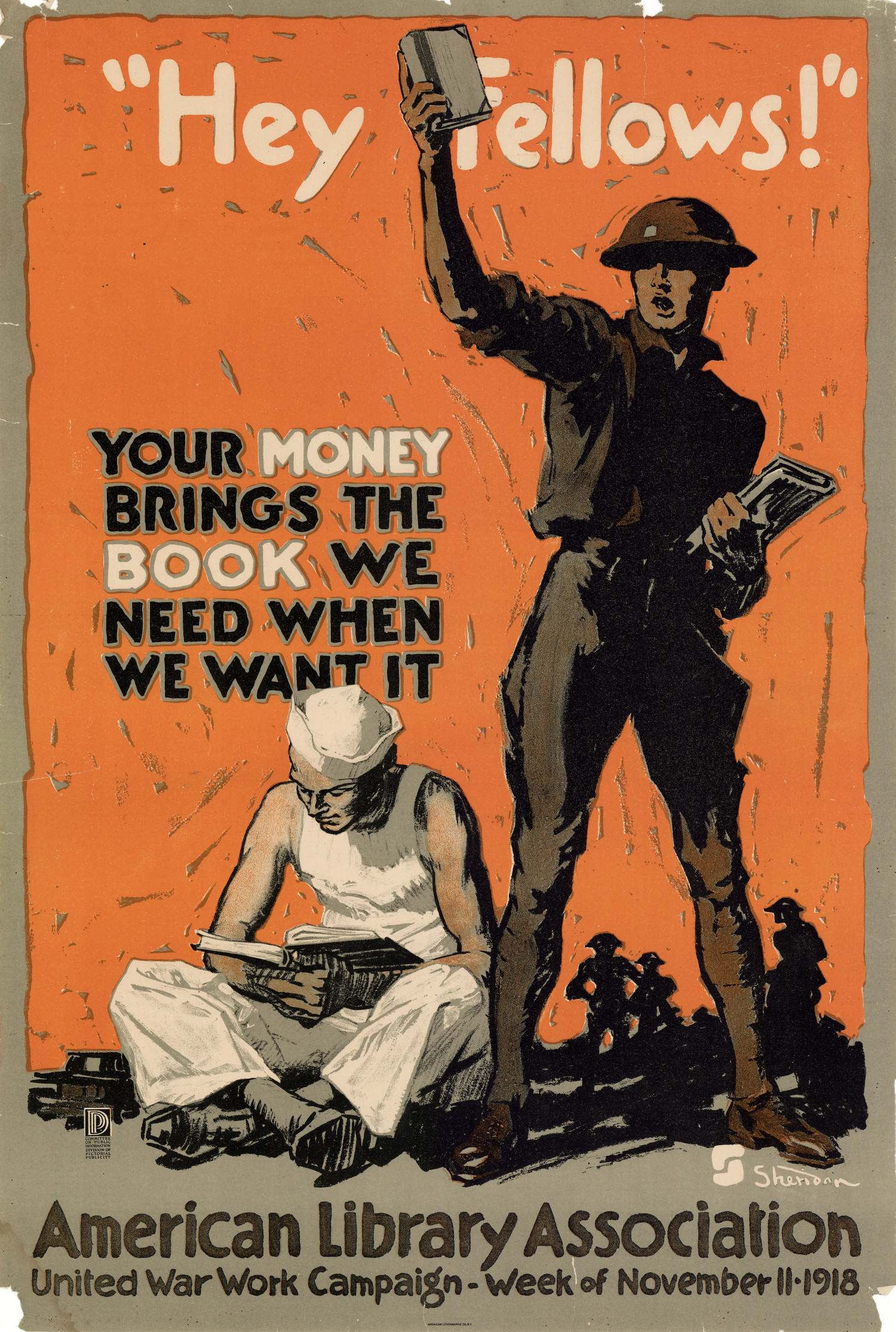 """Hey Fellows!"" Your money brings the book we need when we want it : American Library Association, United War Work Campaign, Week of November 11, 1918.                                                                                                      [Sequence #]: 1 of 1"