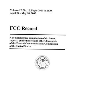 Primary view of object titled 'FCC Record, Volume 17, No. 12, Pages 7917 to 8570, April 29 - May 10, 2002'.