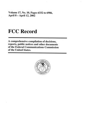 Primary view of object titled 'FCC Record, Volume 17, No. 10, Pages 6332 to 6986, April 8 - April 12, 2002'.