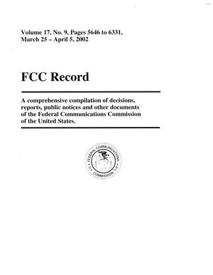 Primary view of object titled 'FCC Record, Volume 17, No. 9, Pages 5646 to 6331, March 25 - April 5, 2002'.