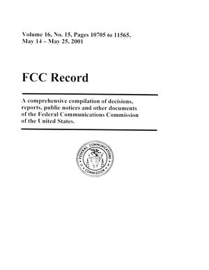 Primary view of object titled 'FCC Record, Volume 16, No. 15, Pages 10705 to 11565, May 14 - May 25, 2001'.