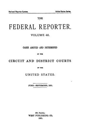 Primary view of object titled 'The Federal Reporter. Volume 46: Cases Argued and Determined in the Circuit and District Courts of the United States. June-September, 1891.'.