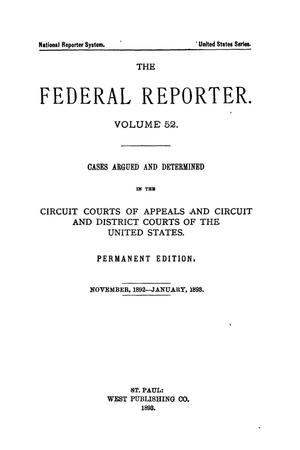 Primary view of object titled 'The Federal Reporter. Volume 52: Cases Argued and Determined in the Circuit Courts of Appeals and Circuit and District Courts of the United States. November, 1892-January, 1893.'.