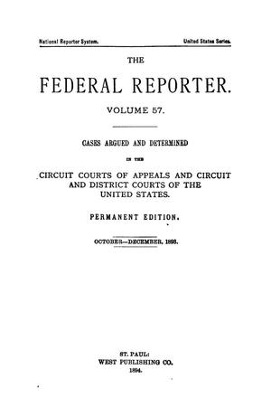 Primary view of object titled 'The Federal Reporter. Volume 57 Cases Argued and Determined in the Circuit Courts of Appeals and Circuit and District Courts of the United States. October-December, 1893.'.