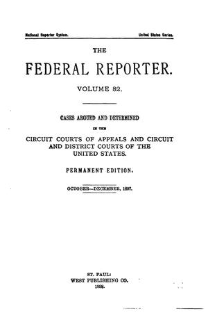 Primary view of The Federal Reporter. Volume 82 Cases Argued and Determined in the Circuit Courts of Appeals and Circuit and District Courts of the United States. October-December, 1897.