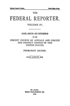 Primary view of object titled 'The Federal Reporter. Volume 87 Cases Argued and Determined in the Circuit Courts of Appeals and Circuit and District Courts of the United States. July-August, 1898.'.