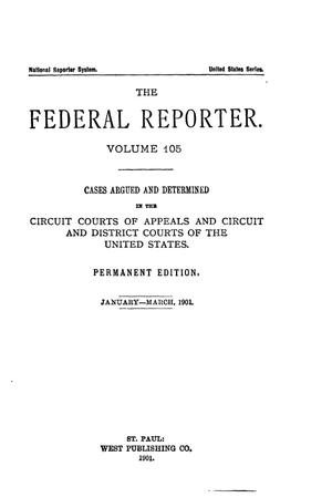 Primary view of The Federal Reporter. Volume 105 Cases Argued and Determined in the Circuit Courts of Appeals and Circuit and District Courts of the United States. January-March, 1901.