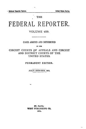 Primary view of object titled 'The Federal Reporter. Volume 109 Cases Argued and Determined in the Circuit Courts of Appeals and Circuit and District Courts of the United States. July-October, 1901.'.