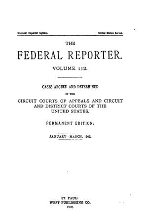 Primary view of object titled 'The Federal Reporter. Volume 112 Cases Argued and Determined in the Circuit Courts of Appeals and Circuit and District Courts of the United States. Jannuary-March, 1902.'.