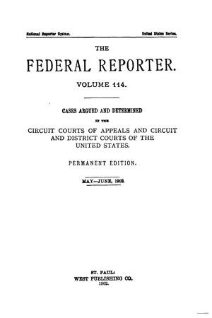 Primary view of object titled 'The Federal Reporter. Volume 114 Cases Argued and Determined in the Circuit Courts of Appeals and Circuit and District Courts of the United States. May-June, 1902.'.