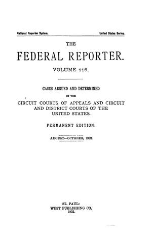 Primary view of object titled 'The Federal Reporter. Volume 116 Cases Argued and Determined in the Circuit Courts of Appeals and Circuit and District Courts of the United States. August-October, 1902.'.