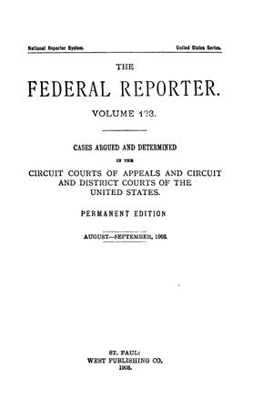 Primary view of object titled 'The Federal Reporter. Volume 123 Cases Argued and Determined in the Circuit Courts of Appeals and Circuit and District Courts of the United States. August-September, 1903.'.