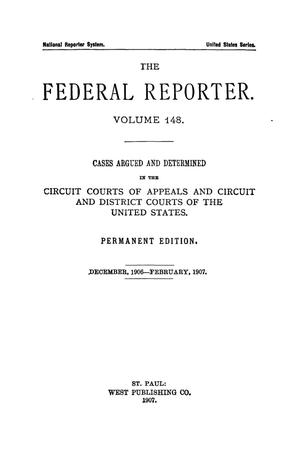 Primary view of object titled 'The Federal Reporter. Volume 148 Cases Argued and Determined in the Circuit Courts of Appeals and Circuit and District Courts of the United States. December, 1906-February, 1907.'.