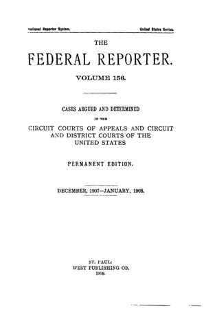 Primary view of object titled 'The Federal Reporter. Volume 156 Cases Argued and Determined in the Circuit Courts of Appeals and Circuit and District Courts of the United States. December, 1907-January, 1908.'.