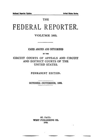 Primary view of object titled 'The Federal Reporter. Volume 163 Cases Argued and Determined in the Circuit Courts of Appeals and Circuit and District Courts of the United States. October-November, 1908.'.