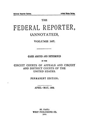 Primary view of object titled 'The Federal Reporter (Annotated), Volume 167: Cases Argued and Determined in the Circuit Courts of Appeals and Circuit and District Courts of the United States. April-May, 1909.'.