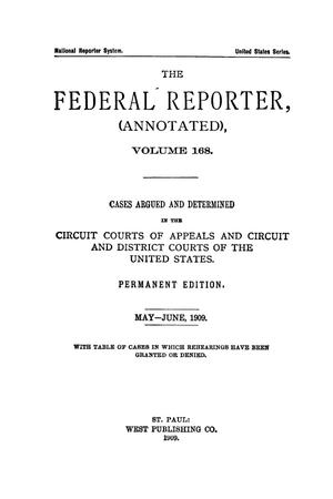 Primary view of object titled 'The Federal Reporter (Annotated), Volume 168: Cases Argued and Determined in the Circuit Courts of Appeals and Circuit and District Courts of the United States. May-June, 1909.'.
