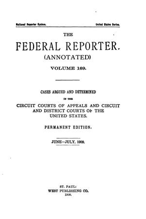 Primary view of object titled 'The Federal Reporter (Annotated), Volume 169: Cases Argued and Determined in the Circuit Courts of Appeals and Circuit and District Courts of the United States. June-July, 1909.'.