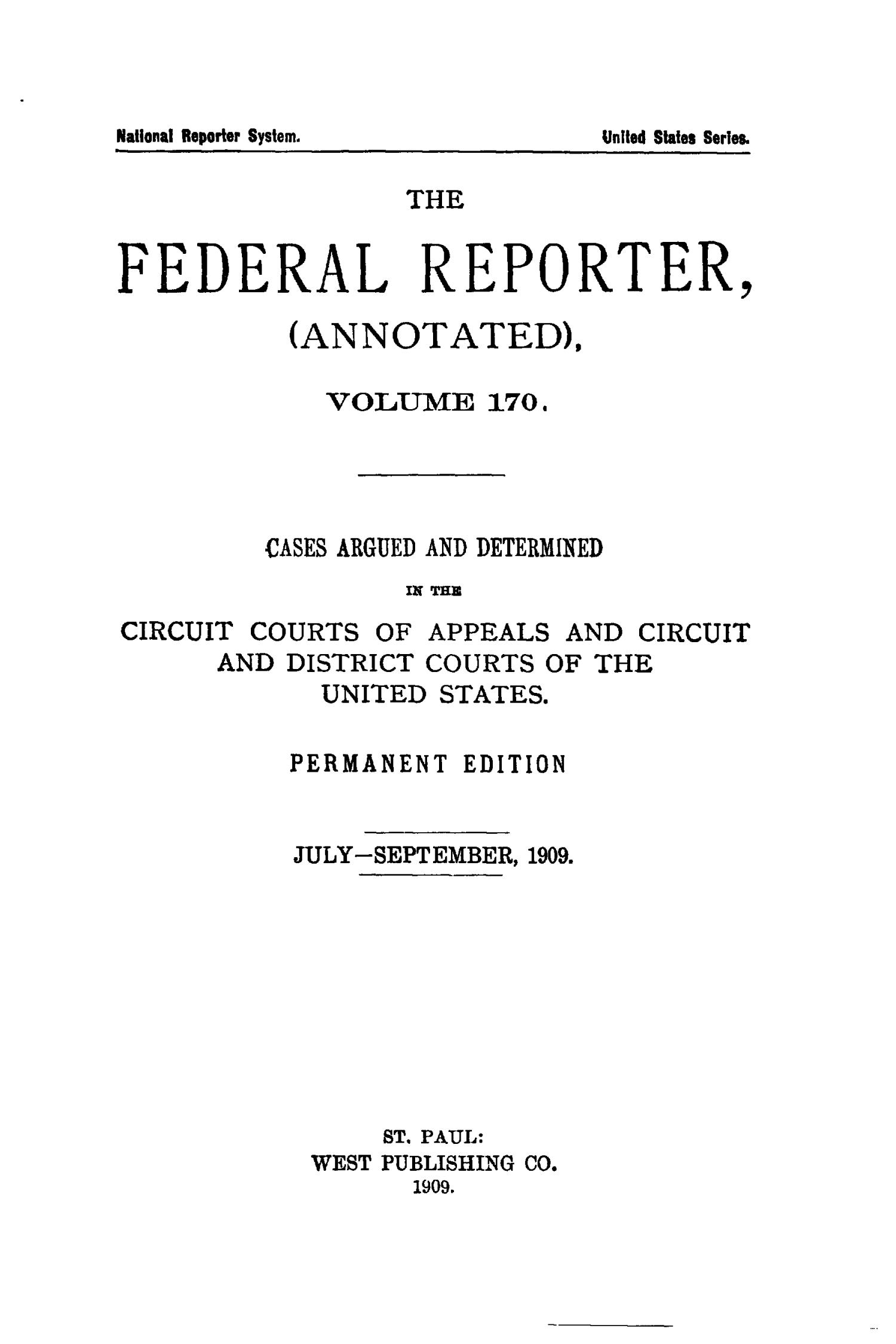 The Federal Reporter (Annotated), Volume 170: Cases Argued and Determined in the Circuit Courts of Appeals and Circuit and District Courts of the United States. July-September, 1909.                                                                                                      Title Page