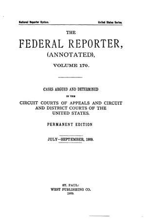 Primary view of object titled 'The Federal Reporter (Annotated), Volume 170: Cases Argued and Determined in the Circuit Courts of Appeals and Circuit and District Courts of the United States. July-September, 1909.'.