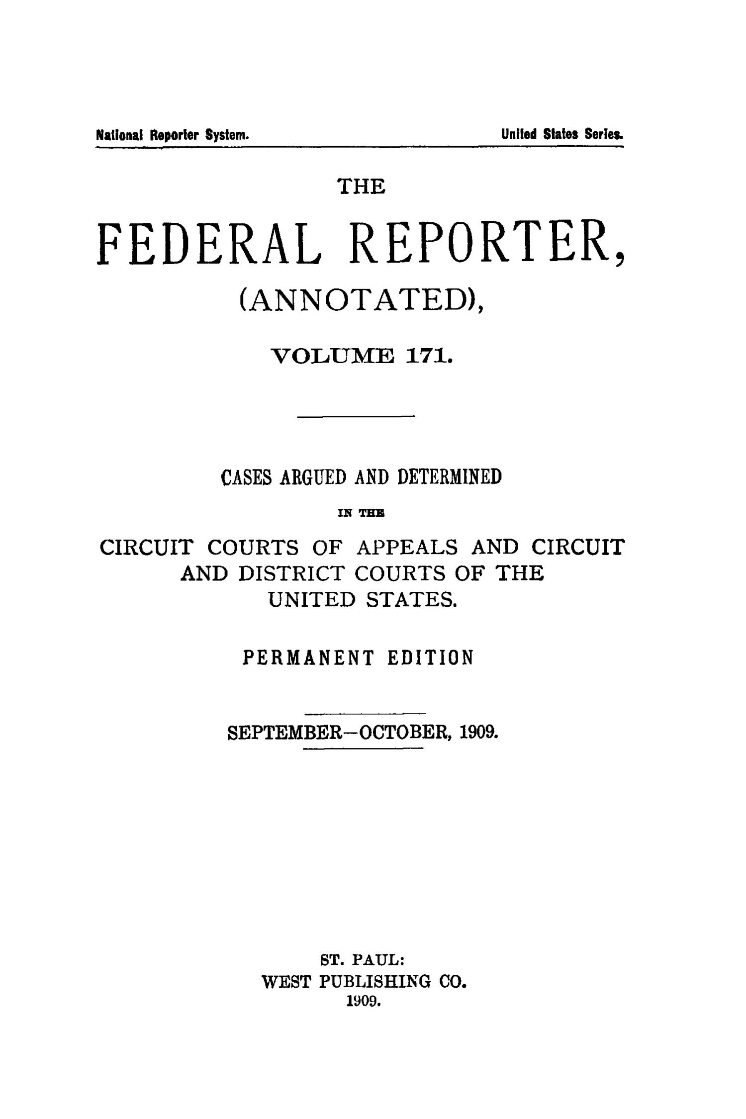 The Federal Reporter (Annotated), Volume 171: Cases Argued and Determined in the Circuit Courts of Appeals and Circuit and District Courts of the United States. September-October, 1909.                                                                                                      Title Page