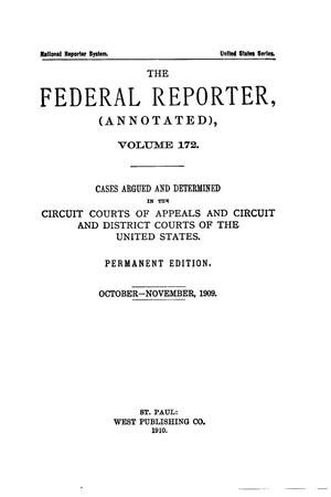 Primary view of object titled 'The Federal Reporter (Annotated), Volume 172: Cases Argued and Determined in the Circuit Courts of Appeals and Circuit and District Courts of the United States. October-November, 1909.'.