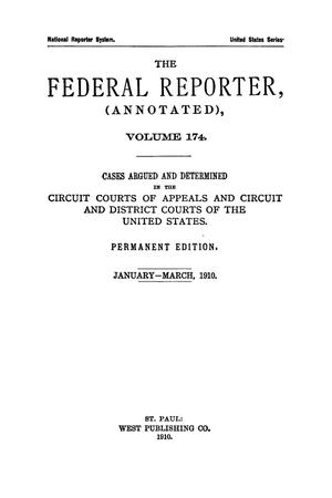 Primary view of object titled 'The Federal Reporter (Annotated), Volume 174: Cases Argued and Determined in the Circuit Courts of Appeals and Circuit and District Courts of the United States. January-March, 1910.'.
