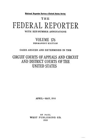 Primary view of object titled 'The Federal Reporter with Key-Number Annotations, Volume 176: Cases Argued and Determined in the Circuit Courts of Appeals and Circuit and District Courts of the United States, April-May, 1910.'.