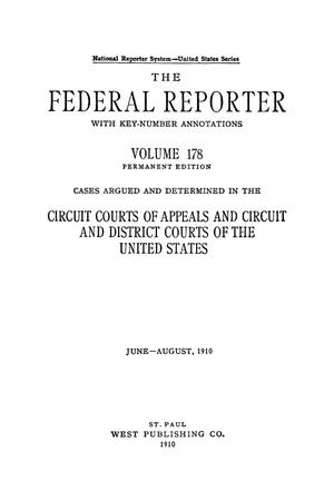 Primary view of The Federal Reporter with Key-Number Annotations, Volume 178: Cases Argued and Determined in the Circuit Courts of Appeals and Circuit and District Courts of the United States, June-August, 1910.