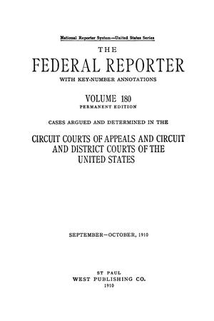 Primary view of object titled 'The Federal Reporter with Key-Number Annotations, Volume 180: Cases Argued and Determined in the Circuit Courts of Appeals and Circuit and District Courts of the United States, September-October, 1910.'.