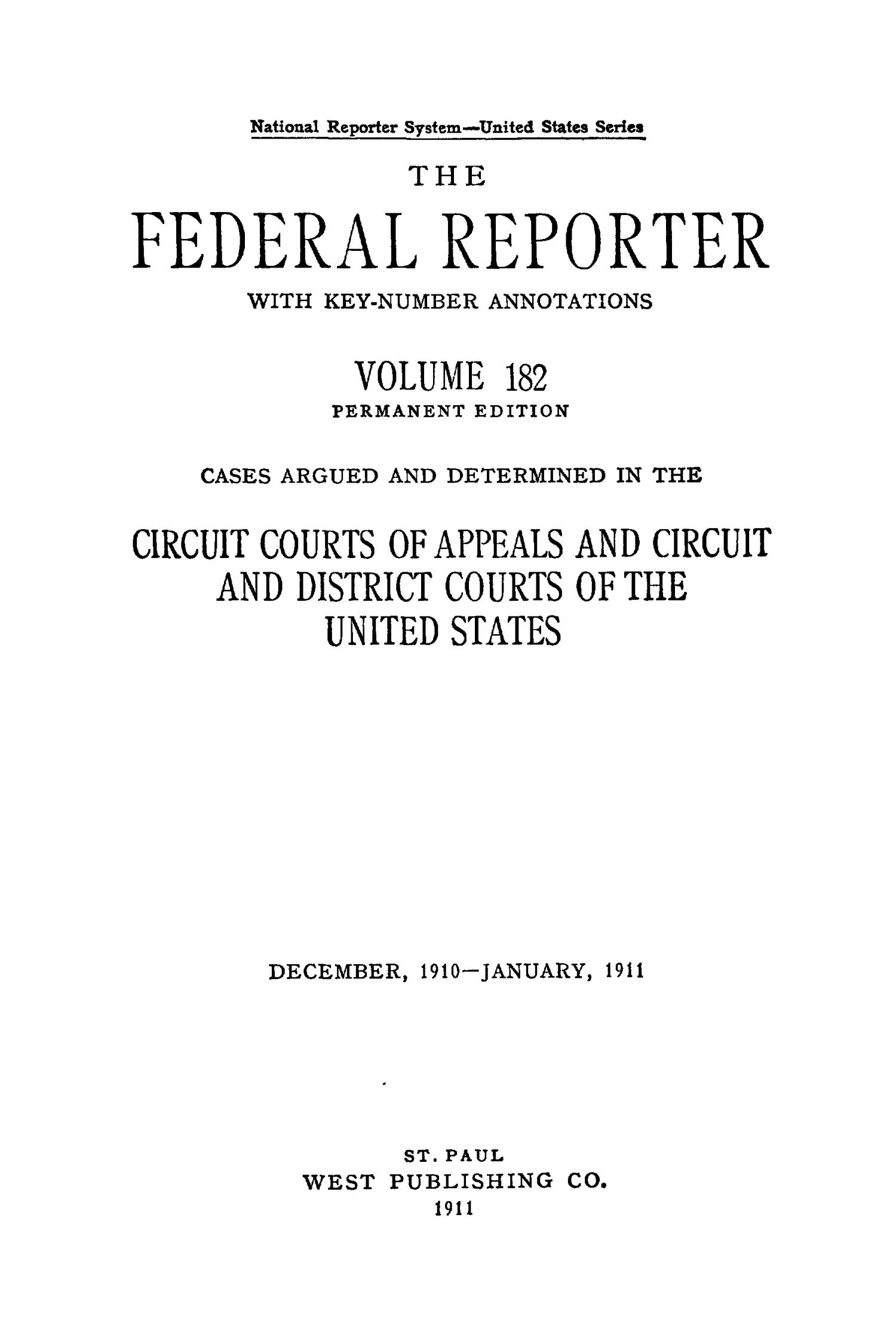 The Federal Reporter with Key-Number Annotations, Volume 182: Cases Argued and Determined in the Circuit Courts of Appeals and Circuit and District Courts of the United States, December, 1910-January, 1911.                                                                                                      Title Page