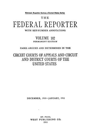 Primary view of object titled 'The Federal Reporter with Key-Number Annotations, Volume 182: Cases Argued and Determined in the Circuit Courts of Appeals and Circuit and District Courts of the United States, December, 1910-January, 1911.'.